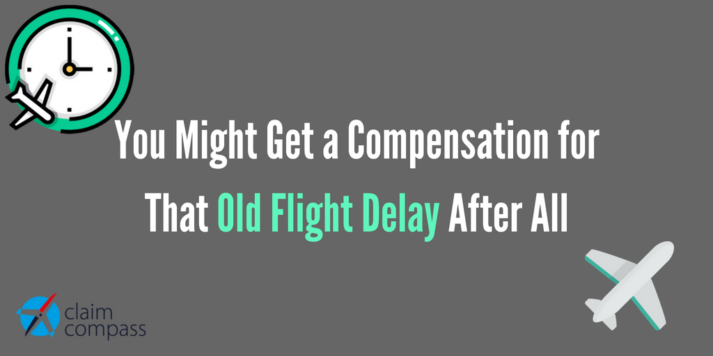 You-Might-Get-a-Compensation-for-That-Old-Flight-Delay-After-All